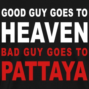 GOOD GUY GOES TO HEAVEN BAD GUY GOES TO PATTAYA - Men's Premium T-Shirt