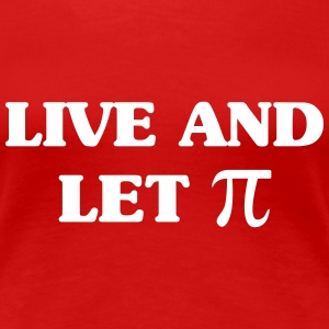 Live and Let Pi Women's T-Shirts - Women's Premium T-Shirt