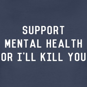Support Mental Health or I'll Kill You Women's T-Shirts - Women's Premium T-Shirt