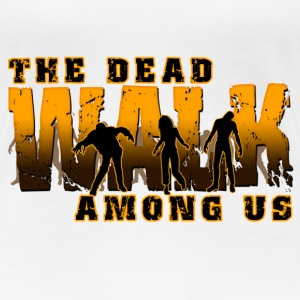 The Dead Walk Among Us Women's T-Shirts - Women's Premium T-Shirt
