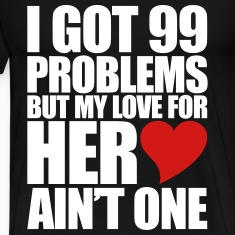99 Problems for her T-Shirts