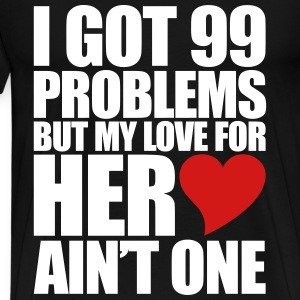 99 Problems for her T-Shirts - Men's Premium T-Shirt