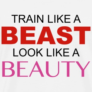 Train Like A Beast Look Like A Beauty - Men's Premium T-Shirt