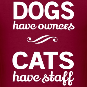 Dogs have owners. Cats have staff T-Shirts - Men's T-Shirt
