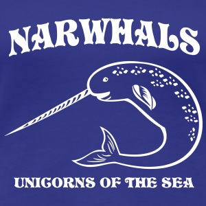 Narwhals. Unicorns of the Sea Women's T-Shirts - Women's Premium T-Shirt