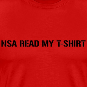 NSA Read my T-Shirt T-Shirts - Men's Premium T-Shirt