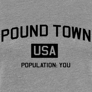 Pound Town Population You Women's T-Shirts - Women's Premium T-Shirt