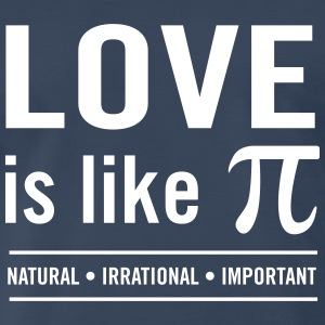 Love is Like Pi. Natural. Irrational. Important T-Shirts - Men's Premium T-Shirt