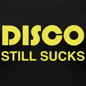 Disco Still Sucks Women's T-Shirts - Women's Premium T-Shirt