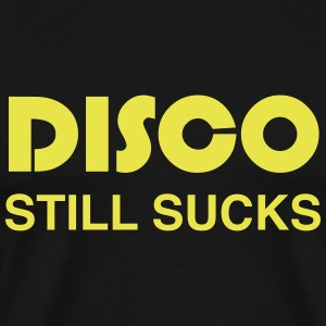 Disco Still Sucks T-Shirts - Men's Premium T-Shirt