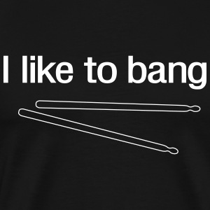 I like to bang T-Shirts - Men's Premium T-Shirt