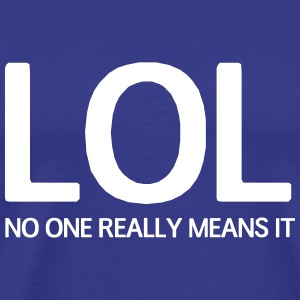 LOL No one really means it T-Shirts - Men's Premium T-Shirt