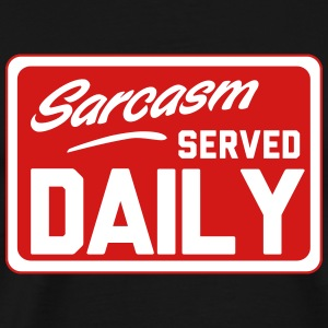 Sarcasm. Served Daily T-Shirts - Men's Premium T-Shirt