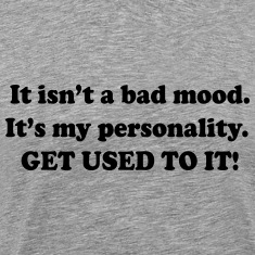 Not a Bad Mood. It's My Personality T-Shirts