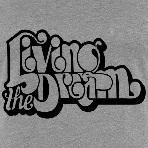 Living The Dream Women's T-Shirts - Women's Premium T-Shirt