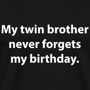 My Twin Brother Never Forgets My Birthday - Men's Premium T-Shirt