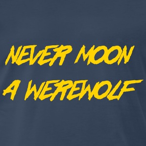Never Moon a Werewolf T-Shirts - Men's Premium T-Shirt