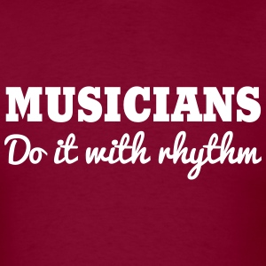 Musicians do it with rhythm T-Shirts - Men's T-Shirt