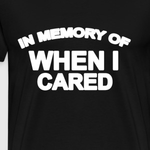 in_memory_of_when_i_cared_tshirts_m - Men's Premium T-Shirt