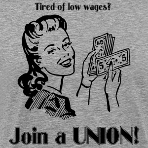 Tired of low wages? Join a UNION! T-Shirts - Men's Premium T-Shirt