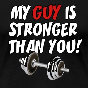 My Guy Is Stronger Than You - Women's Premium T-Shirt