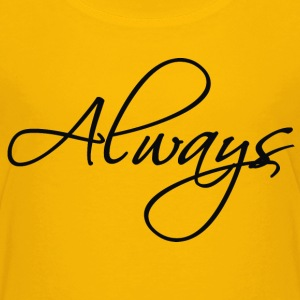 always - Kids' Premium T-Shirt