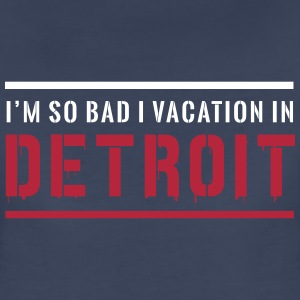 I'm so bad I vacation in Detroit Women's T-Shirts - Women's Premium T-Shirt