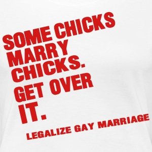 SOME CHICKS MARRY CHICKS. GET OVER IT. Women's T-Shirts - Women's Premium T-Shirt