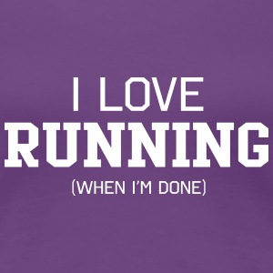 I Love Running When I'm Done Women's T-Shirts - Women's Premium T-Shirt
