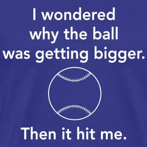 Ball was getting bigger then it hit me T-Shirts - Men's Premium T-Shirt
