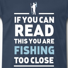 Read this you are fishing too close T-Shirts