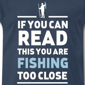 Read this you are fishing too close T-Shirts - Men's Premium T-Shirt