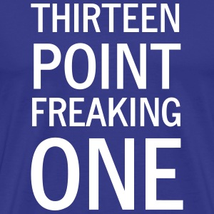 Thirteen Point Freaking One T-Shirts - Men's Premium T-Shirt
