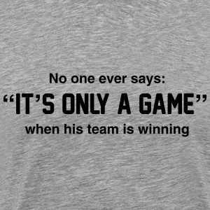 No One Ever Says It's Only a Game T-Shirts - Men's Premium T-Shirt