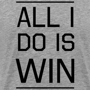 All I do is Win T-Shirts - Men's Premium T-Shirt