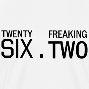 Twenty Six Point Freaking Two T-Shirts - Men's Premium T-Shirt