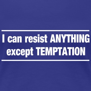I Can Resist Anything but Temptation Women's T-Shirts - Women's Premium T-Shirt