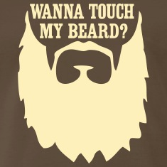 Wanna Touch My Beard? T-Shirts