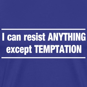 I Can Resist Anything but Temptation T-Shirts - Men's Premium T-Shirt