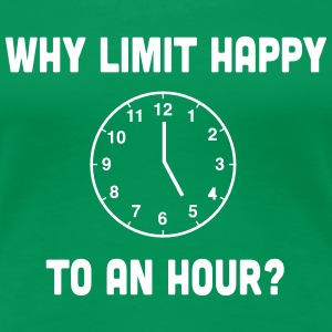Why Limit Happy to an Hour Women's T-Shirts - Women's Premium T-Shirt