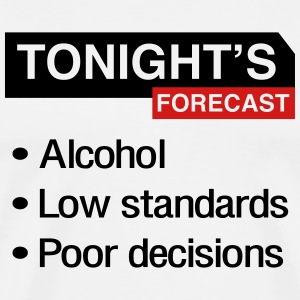 Tonight's Forecast. Alcohol, Low Standards T-Shirts - Men's Premium T-Shirt