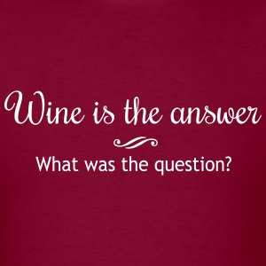 Wine is the Answer. What was the Question T-Shirts - Men's T-Shirt