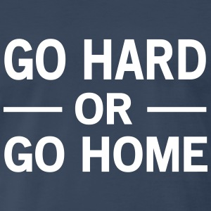 Go Hard or Go Home T-Shirts - Men's Premium T-Shirt