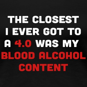 Closest to 4.0 Blood Alcohol Content Women's T-Shirts - Women's Premium T-Shirt