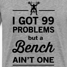 99 Problems but a Bench Ain't One T-Shirts