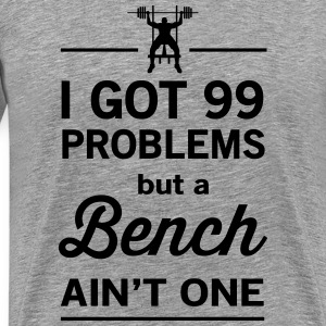 99 Problems but a Bench Ain't One T-Shirts - Men's Premium T-Shirt