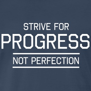 Strive for Progress Not Perfection T-Shirts - Men's Premium T-Shirt