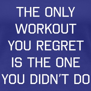 Only Workout Regret is the One Didn't Do Women's T-Shirts - Women's Premium T-Shirt