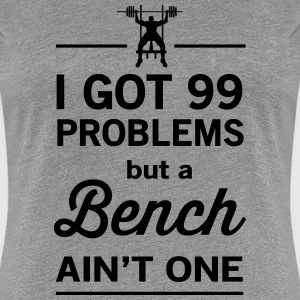 99 Problems but a Bench Ain't One Women's T-Shirts - Women's Premium T-Shirt