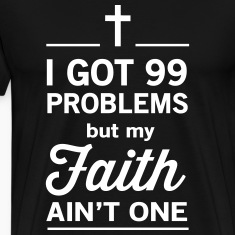 99 problems but my faith ain't one T-Shirts